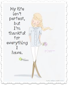 My life isn't perfect, but I'm thankful for everything I have. <3 More beautiful inspiration on Joy of Mom. <3 https://www.facebook.com/joyofmom Illustration courtesy of Rose Hill Designs #inspirationalquotes #gratitude #life #joyofmom