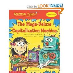 Grammar Tales: The Mega-Deluxe Capitalization Machine - Jared would really like this book series