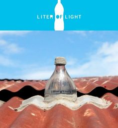 Liter of Light is a project that turns old plastic bottles into light fixtures. When installed in a roof, on a sunny day this  can light up a room with the same intensity as a 50 watt bulb