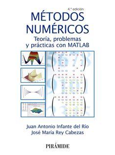 Métodos numéricos: teoría, problemas y prácticas con matlab / Juan Antonio Infante del Ríoy José María Rey Cabezas. 2015.