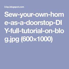 Sew-your-own-home-as-a-doorstop-DIY-full-tutorial-on-blog.jpg (600×1000)