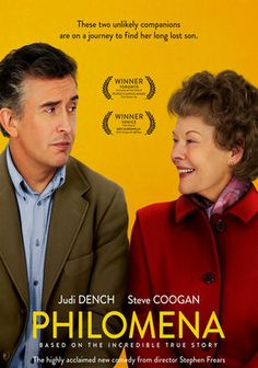 Philomena was just amazing, first of all. The story of an Irish woman who was forced to give up her son by the nuns, goes on a trip to find out who he is. Dame Judy Dench is phenomenal in this film and was surprised that she didn't win the Oscar.  Steve Coogan in one of his less comedic role was fantastic as the reporter who helps Dench's character. The story is well written and direction was great. I really enjoyed this film.