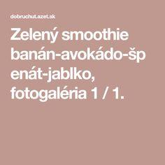 Zelený smoothie banán-avokádo-špenát-jablko, fotogaléria 1 / 1. Smoothies, Smoothie, Smoothie Packs, Fruit Shakes