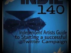Indie 140: Independent Artists Guide to Starting a Successful Twitter Ca...