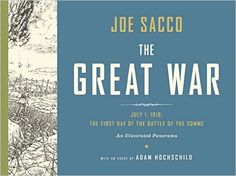 The Great War: July 1, 1916: The First Day of the Battle of the Somme: Joe Sacco, Adam Hochschild: 9780393088809: Amazon.com: Books