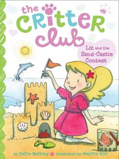 East Rockaway Public Library: Read This! Grades 2-3 The Critter Club: Liz and the Sand Castle Contest by Callie Barkley with illustrations by Martha Riti