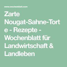 Zarte Nougat-Sahne-Torte - Rezepte - Wochenblatt für Landwirtschaft & Landleben