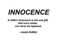 """""""A child's innocence is the one gift, that once stolen, can never be replaced.""""   ~Jaeda DeWalt"""