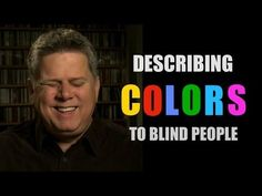 Describing Colors To Blind People. Tommy Edison, who has been blind since birth, talks about describing colors to blind people.