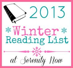 2013 Winter Reading List at Serenity Now blog