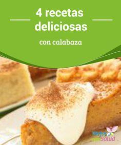 4 recetas deliciosas con calabaza  La calabaza es ese vegetal de atractivo color naranja que tantos usos y beneficios nos aporta, formada en su mayoría por agua y con muy pocas calorías,