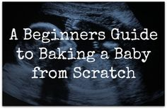 A humorous, seven-step beginners guide to baking a baby from scratch and staying cool in the pregnancy kitchen