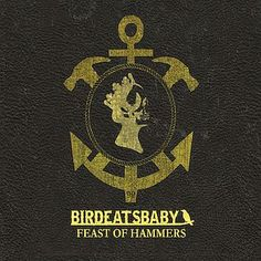 Birdeatsbaby - Feast of Hammers