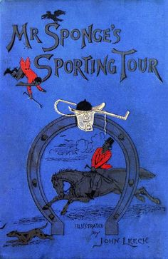 oldbookillustrations:  Front cover from Mr. Sponge's sporting tour, by Robert  S. Surtees, illustrated by John Leech. London, date of the preface to the original edition: 1852. (Source: archive.org)