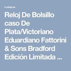 Reloj De Bolsillo caso De Plata/Victoriano Eduardiano Fattorini & Sons Bradford Edición Limitada De Caballero | eBay