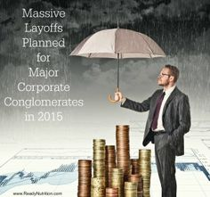Storm on the Horizon: Massive Layoffs Planned for Corporate Conglomerates in 2015 | Silver & Gold Is Money. http://silverandgoldismoney.com/storm-on-the-horizon-massive-layoffs-planned-for-corporate-conglomerates-in-2015/