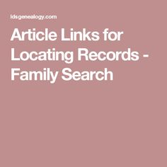 Article Links for Locating Records - Family Search