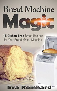 Bread Machine Magic:15 Gluten Free Bread Recipes_ga- I need to figure out this kind of baking.