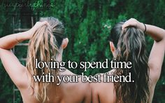 Loving to spend time with your bestfriend,epeccially when we live so far apart.