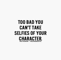 hmm. but your selfies tell your character....more than you know, more than you know.......