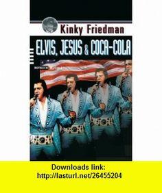 Elvis, Jesus  Coca-Cola (9783867890038) Kinky Friedman , ISBN-10: 386789003X  , ISBN-13: 978-3867890038 ,  , tutorials , pdf , ebook , torrent , downloads , rapidshare , filesonic , hotfile , megaupload , fileserve