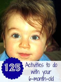 125 activities to do with your 6-month-old. Such simple and great ideas!