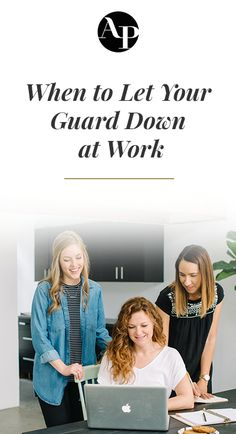 Do you know when you should let your guard down at work?