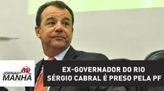 Ex-governador do Rio Sérgio Cabral é preso pela PF | Jornal da Manhã
