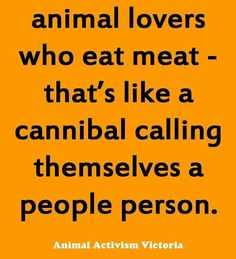 animal lovers who eat meat are like cannibals calling themselves a people person #vegan