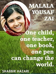Malala Yousafzai - One Child, One Teacher, One Book, One Pen Can Change The World.: The Pakistani schoolgirl who stood up to the Taliban and defended her ... (Inspirational Books Series Book 1) by Shabbir Hazari, http://www.amazon.com/dp/B00L1303E8/ref=cm_sw_r_pi_dp_bItOtb032CQMD