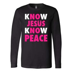 Christian long sleeve t shirts with Jesus quotes - Know Jesus know peace christian long sleeve t shirt. This christian long sleeve t shirt will make a christian gifts for a friend, for family or someone you love! Printed in & shipped from the USA.