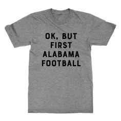 OK, But First Alabama Football