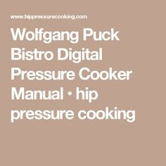 Wolfgang Puck Bistro Digital Pressure Cooker Manual • hip pressure cooking