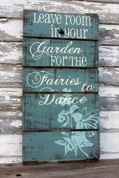 Leave room in your garden for the fairies to dance. Hand Painted Repurposed Pallet Sign