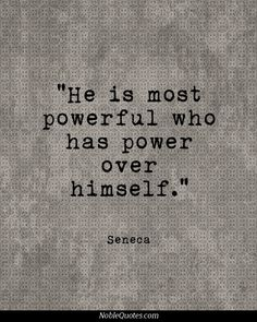 """He is most powerful who has power over himself."" Seneca #Quote #seneca #power"
