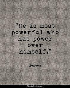 É mais poderoso quem tem o poder sobre sim mesmo.