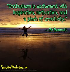 """""""Enthusiasm is excitement with inspiration, motivation, and a pinch of creativity.""""   www.SunshineMarketers.com"""