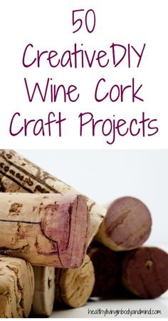 50 Crafts Projects with Wine Corks
