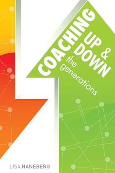 Coaching Up and Down the Generations by Lisa Haneberg | With this book as your guide, you can show the generations how to find common points of interest, needs, and goals.