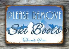 Thank you for visiting my shop. https://www.etsy.com/shop/ClassicMetalSigns  ❘❙❙❚❚ WE SHIP ALL ORDERS WITHIN 1-2 BUSINESS DAYS ❚❚❙❙❘❘  Please Remove Your Ski Boots Sign  --------HOW TO ORDER------- ✔ Select your required size from the dropdown menu. ✔ Select add to cart.  --------PRODUCT INFORMATION-------  This is an original design by me which has been reproduced as a vintage style sign.  Vintage style Aluminum Composite Metal Please remove your Ski Boots Signs. Door or ...