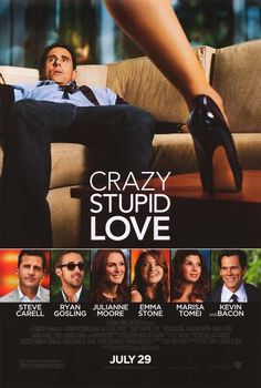 Crazy Stupid Love. Took a leap and just bought it.  Not disappointed with my impulsiveness