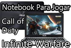notebook para jogar call of duty advanced warfare, modern warfare, infinite warfare, black ops 1,2,3, world at war