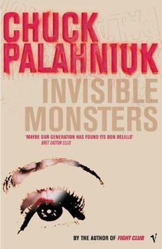 Invisible Monsters by Chuck Palahniuk. I easily recommend every single book of his - a modern literary genius! This one is my favourite, I think :) Chuck Palahniuk, Reading Lists, Book Lists, Books To Read, My Books, Invisible Monsters, Don Delillo, Monster Book Of Monsters, Reading Rainbow
