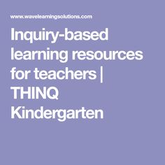Inquiry-based learning resources for teachers | THINQ Kindergarten