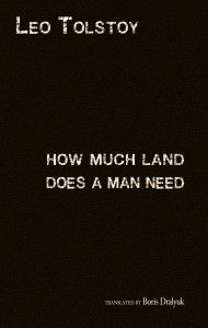 How Much Land Does a Man Need, by Leo Tolstoy, translated by Boris Dralyuk