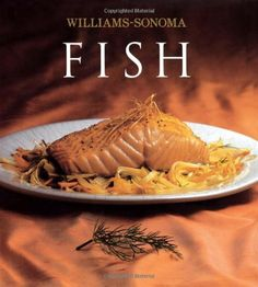 Williams-Sonoma Collection: Fish, a book by Shirley King My Cookbook, Cookbook Recipes, Wine Recipes, Great Recipes, Delicious Recipes, Best Cookbooks, Easy Salmon Recipes, Fish Dishes, Williams Sonoma
