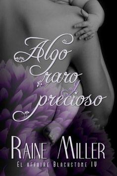 Algo raro y precioso (El affaire Blackstone IV) (Spanish Edition) by Raine Miller, http://www.amazon.com/dp/B00KRO8WYK/ref=cm_sw_r_pi_dp_trUMtb09701Q5