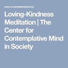 Loving-Kindness Meditation | The Center for Contemplative Mind in Society