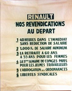 Renault Protests: Our immediate strike claims   1.40-hour week at once without reduction in wages;   2. 1,000f Minimum wage;  3. Old-age pension at 60, at 55 for women;  4. A fifth week of paid holidays for the young workers;  5. Revision of social security measures;  6. Freedom for trade unions.