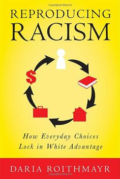 Reproducing Racism: How Everyday Choices Lock In White Advantage by Daria Roithmayr,http://www.amazon.com/dp/0814777120/ref=cm_sw_r_pi_dp_fca8sb1C0C4MDQK8